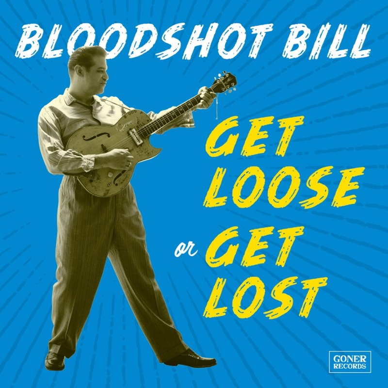 BLOODSHOT BILL - Get loose or get lost LP